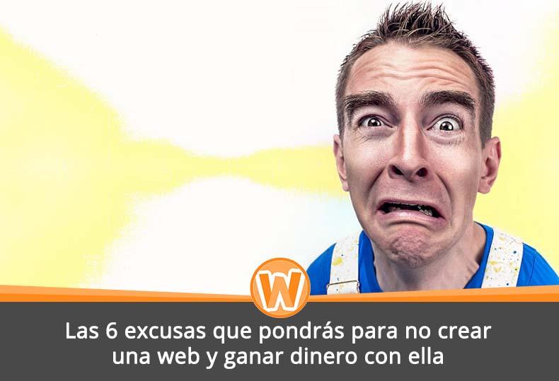 Las 6 excusas que pondrás para no crear una web y ganar dinero con ella