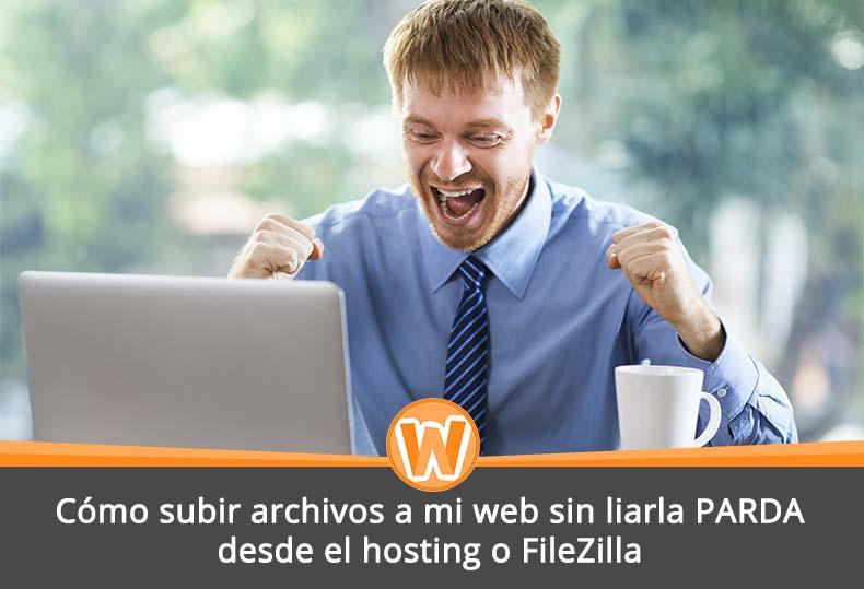 Cómo subir archivos a mi web sin liarla PARDA desde el hosting o FileZilla