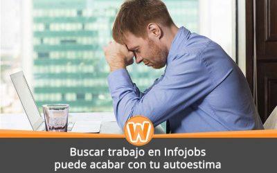 Buscar trabajo en Infojobs puede acabar con tu autoestima