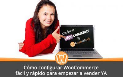 Cómo configurar WooCommerce fácil y rápido para empezar a vender YA