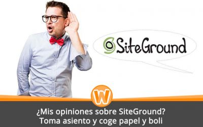 ¿Mis opiniones sobre SiteGround? Toma asiento y coge papel y boli