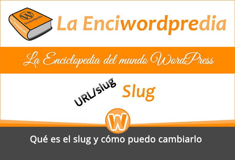 Qué es el slug y cómo puedo cambiarlo