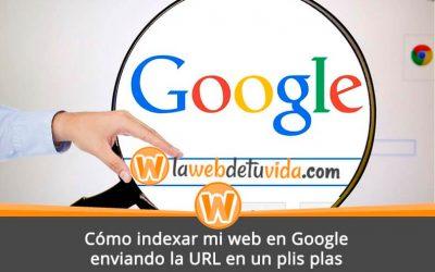 Cómo indexar mi web en Google enviando la URL en un plis plas