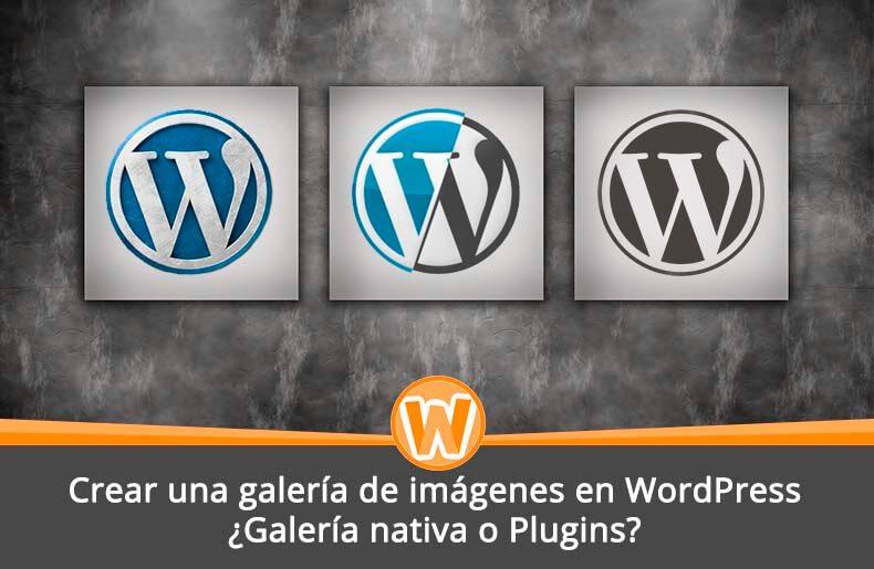 Crear una galería de imágenes en WordPress: ¿Galería nativa o Plugins?