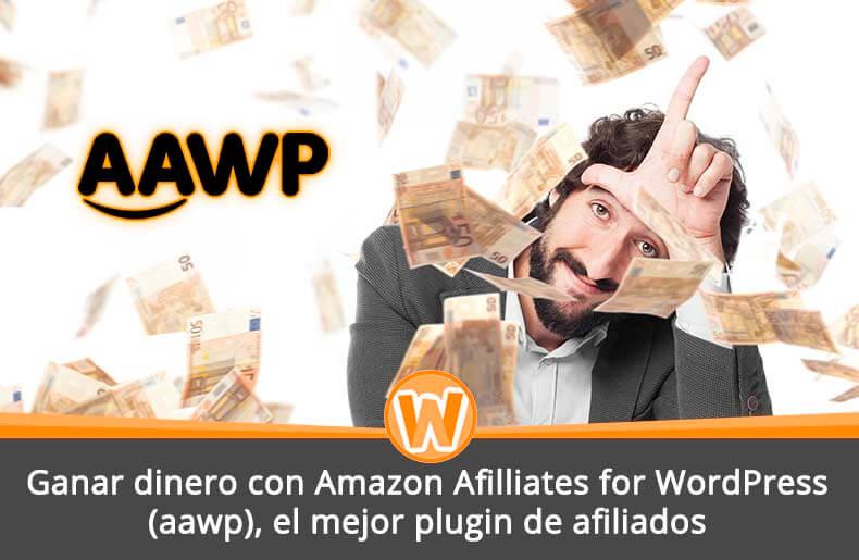 Ganar dinero con Amazon Afilliates for WordPress (aawp), el mejor plugin de afiliados
