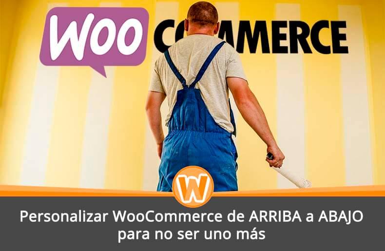 Personalizar WooCommerce de ARRIBA a ABAJO para no ser uno más