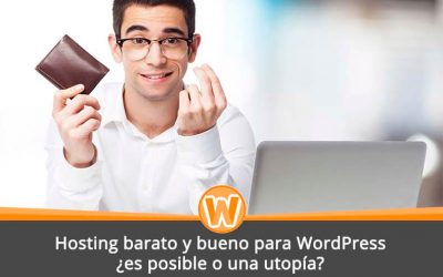 Hosting barato y bueno para WordPress, ¿es posible o una utopía?