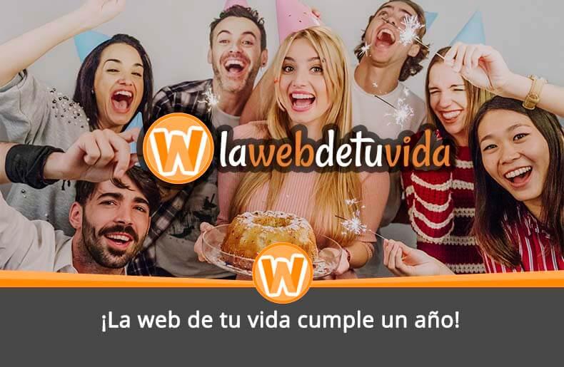 ¡La web de tu vida cumple un año!