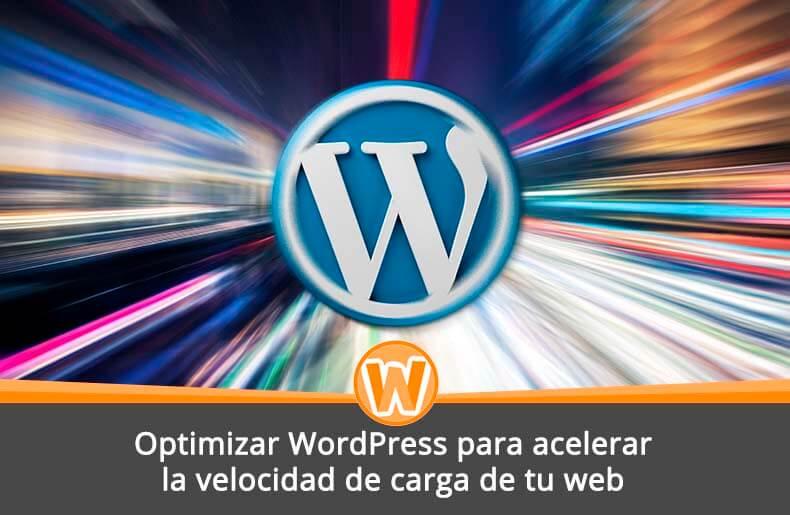 Optimizar WordPress para acelerar la velocidad de carga de tu web