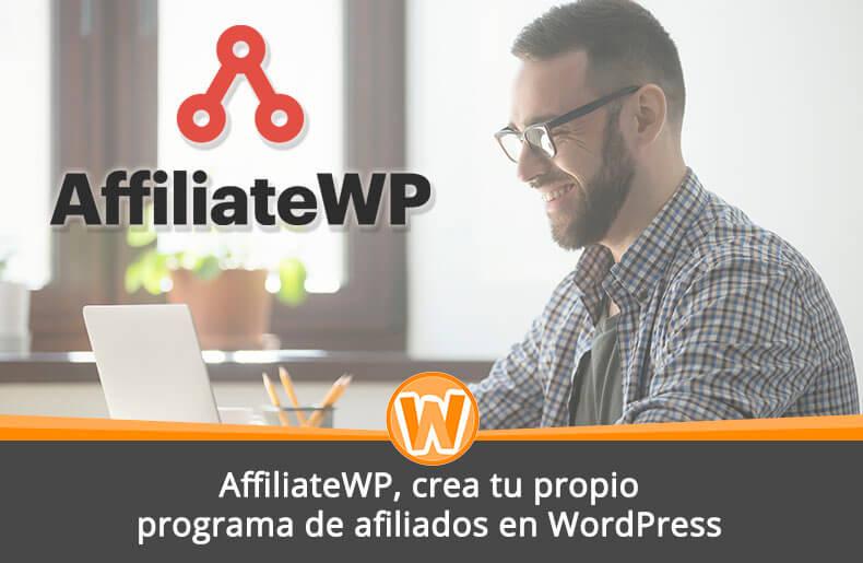 AffiliateWP, crea tu propio programa de afiliados en WordPress