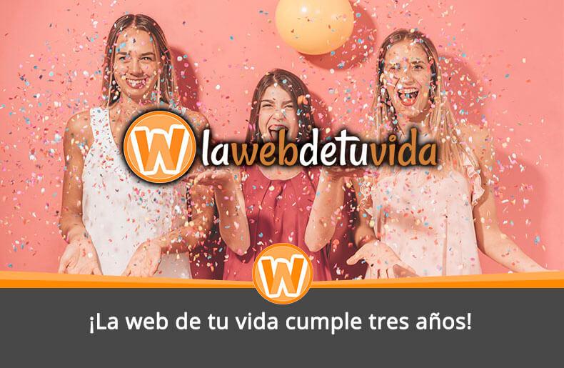 ¡La web de tu vida cumple tres años!