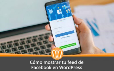 Cómo mostrar tu feed de Facebook en WordPress