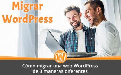 Cómo migrar una web WordPress de 3 maneras diferentes