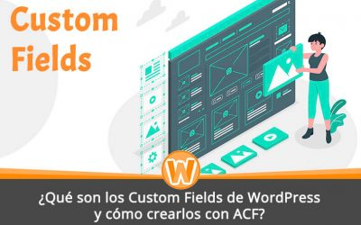 ¿Qué son los Custom Fields de WordPress y cómo crearlos con ACF?