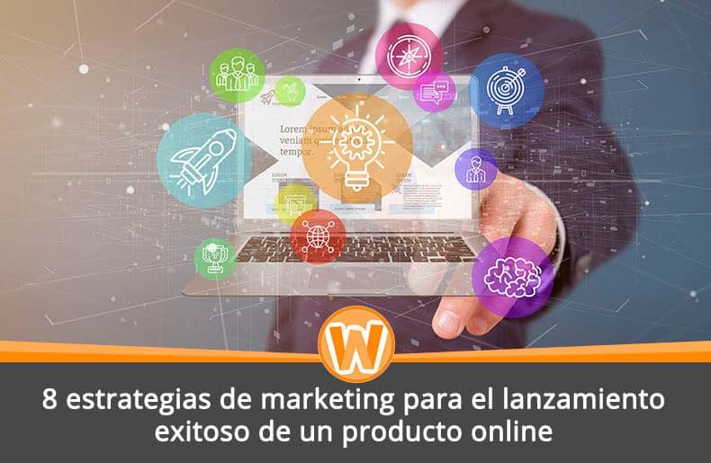8 estrategias de marketing para el lanzamiento exitoso de un producto online