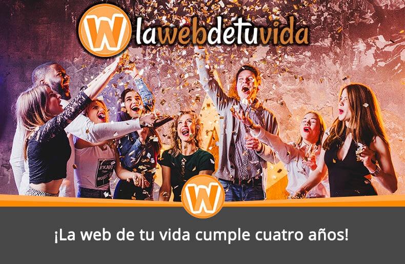 ¡La web de tu vida cumple cuatro años!